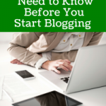 5 Things You Need to Know Before you Start Blogging