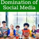 The Domination of Social Media
