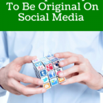The Top 4 Ways to Be Original On Social Media