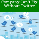 Why Your Company Can't Fly Without Twitter
