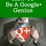 How To Be A Google+ Genius