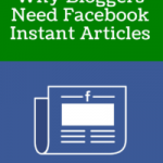 Why Bloggers Need Facebook Instant Articles