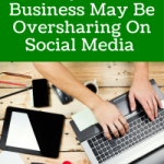 Why Your Business May Be Oversharing On Social Media