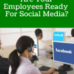 Are Your Employees Ready For Social Media?