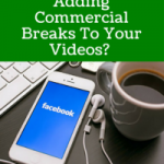 Is Facebook Adding Commercial Breaks To Your Videos?