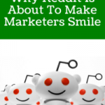 Why Reddit Is About To Make Marketers Smile