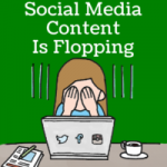 Why Your Social Media Content Is Flopping