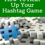 How To Heat Up Your Hashtag Game