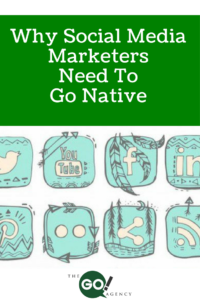 Why Social Media Marketers Need To Go Native