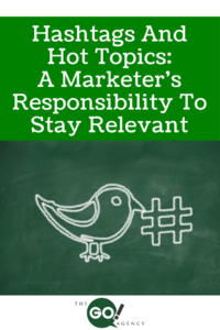Hashtags And Hot Topics: A Marketer's Responsibility To Stay Relevant