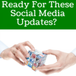 Is Your Business Ready For These Social Media Updates?