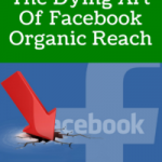 The Dying Art Of Facebook Organic Reach