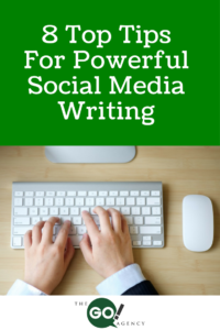 8 Top Tips For Powerful Social Media Writing