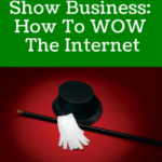 Social Media Show Business: How To Wow The Internet