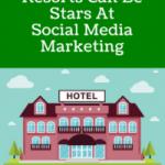5 Ways Hotels and Resorts Can Be Stars At Social Media Media Marketing