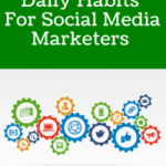 The Top 5 Daily Habits For Social Media Marketers