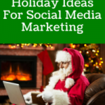 Last Minute Holiday Ideas For Social Media Marketing