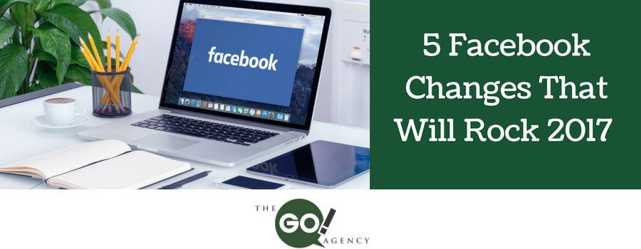 5 Facebook Changes That Will Rock 2017