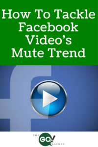 How To Tackle Facebook Video's Mute Trend
