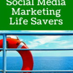 7 Essential Social Media Marketing Life Savers