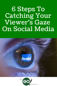 6 Steps To Catching Your Viewer's Gaze On Social Media
