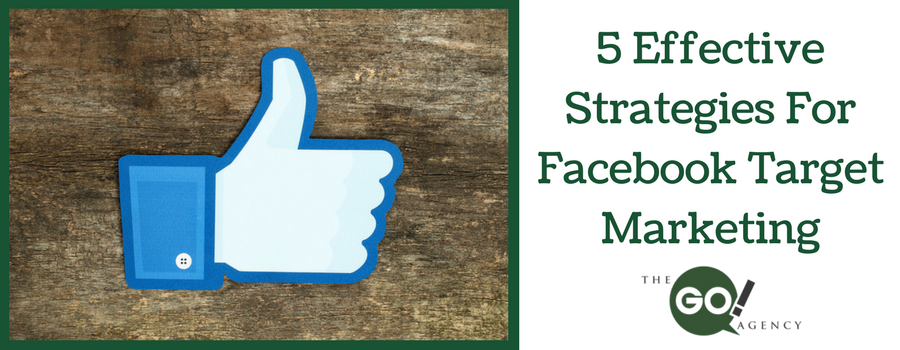 5 Effective Strategies For Facebook Target Marketing