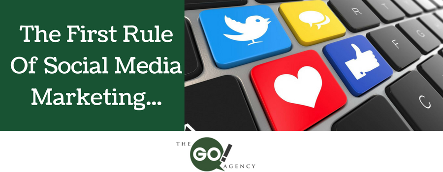 The First Rule of Social Media Marketing…