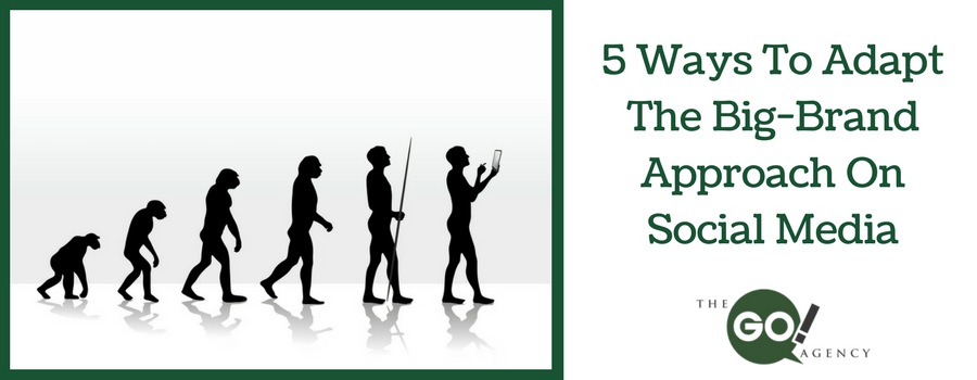 5 Ways To Adapt The Big-Brand Approach On Social Media