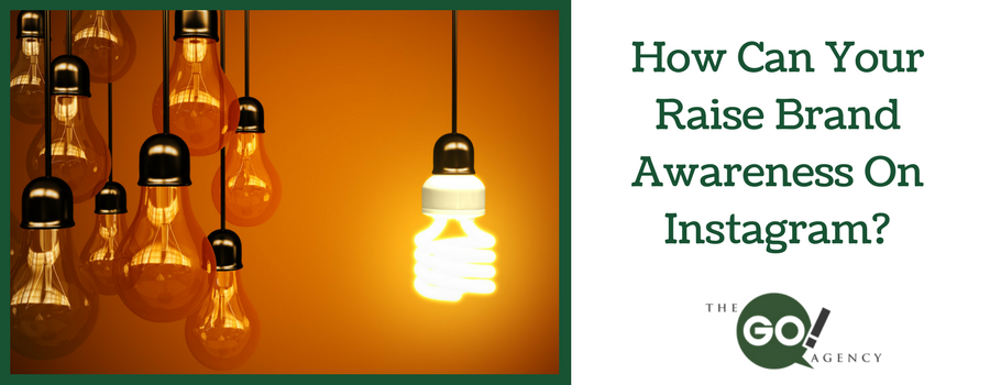 How Can Your Brand Raise Awareness On Instagram?