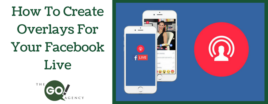 How To Create Awesome Overlays For Your Facebook Live