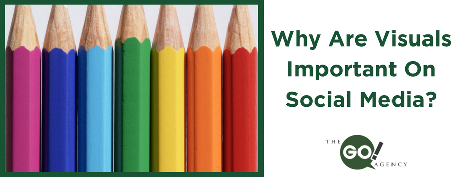 Why Are Visuals Important On Social Media?