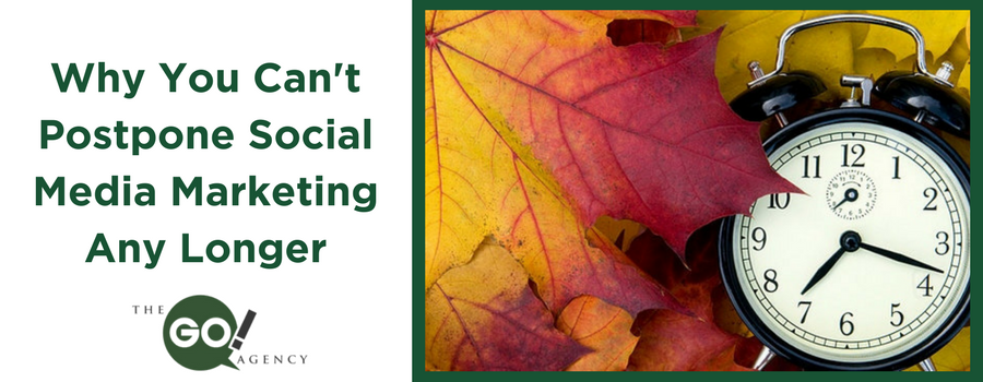 Why You Can't Postpone Social Media Marketing Any Longer