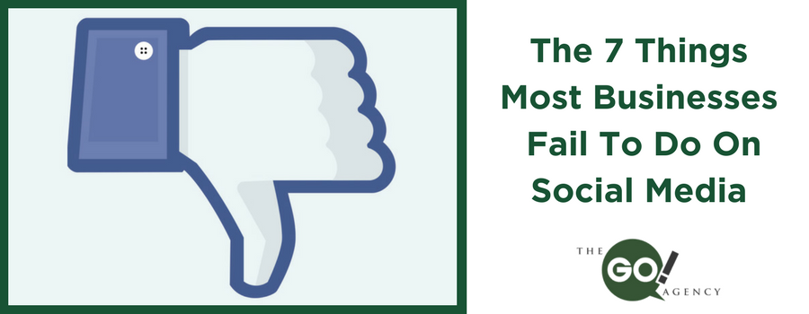 The 7 Things Most Businesses Fail To Do On Social Media