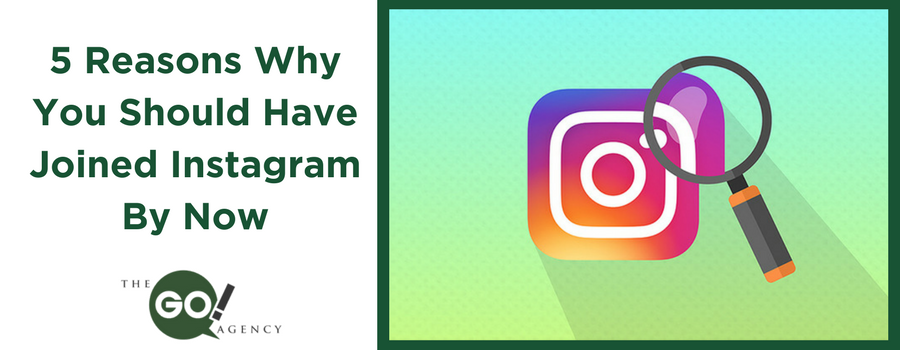 5 Reasons Why You Should Have Joined Instagram By Now
