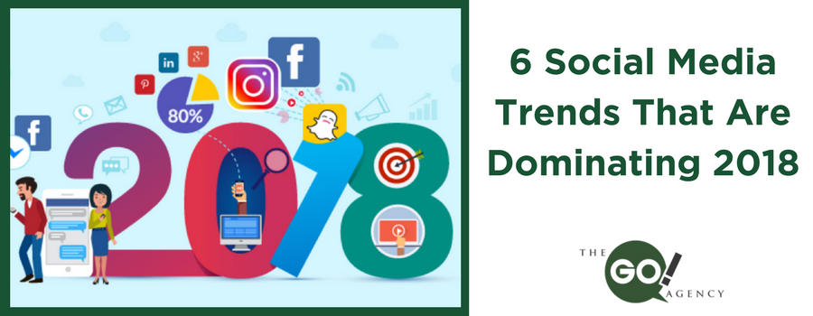 6 Social Media Trends That Are Already Dominating 2018