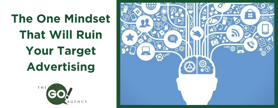 The One Mindset That Will Ruin Your Target Advertising