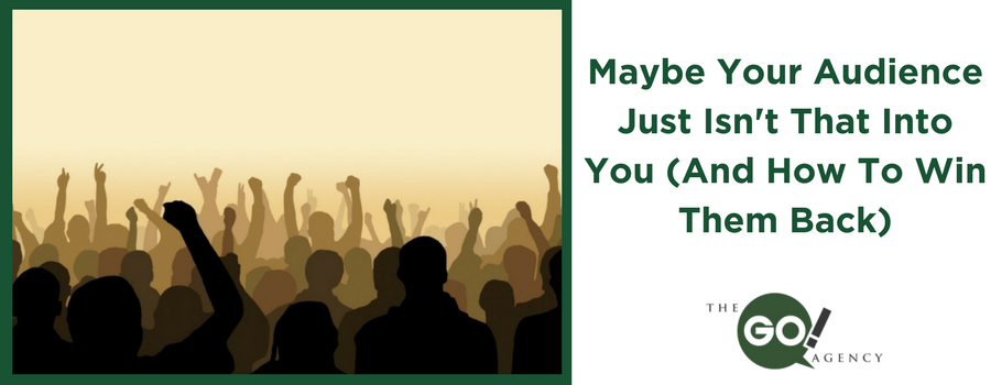 Maybe Your Audience Just Isn't That Into You (And How to Win Them Back)