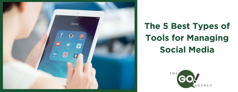 The 5 Best Types of Tools for Managing Social Media
